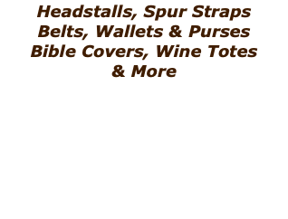 Headstalls, Spur Straps Belts, Wallets & Purses Bible Covers, Wine Totes 